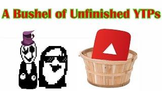 A Bushel of Unfinished YTPs Video