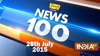 News 100 | 28th July, 2015 - India TV