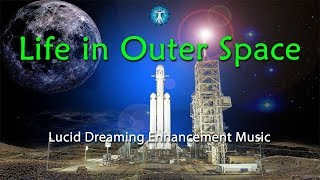 FALCON HEAVY ROCKET LAUNCH MUSIC  'Life in Outer Space ' Lucid Dreaming Enhancement Music