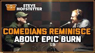 Comedians Reminisce about Epic Burn - Steve Hofstetter