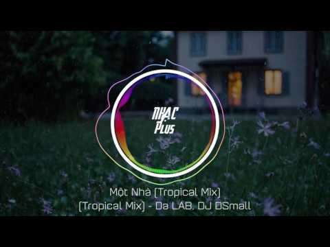 Một Nhà (DSmall Tropical Remix) - Da LAB