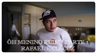 Ôh Menino Ruim | Parte 1 | Rafael e Cuscuz