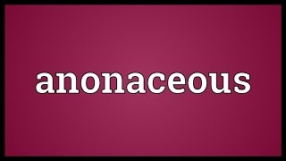 Anonaceous Meaning