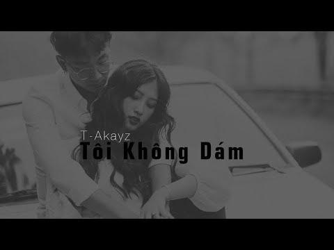 TÔI KHÔNG DÁM - T-Akayz (OFFCIAL Lyric Video)
