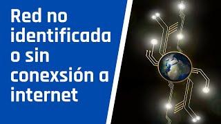 Red no identificada o sin conexsión a internet