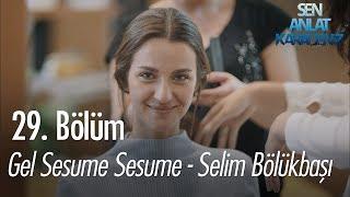 Gel Sesume Sesume - Selim Bölükbaşı - Sen Anlat Karadeniz 29. Bölüm