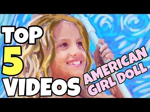 Chloe's 5 Most Popular American Girl Doll Videos