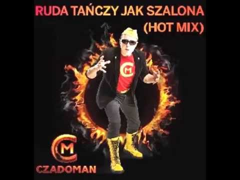 Czadoman - Ruda Tańczy jak Szalona (Hot Mix)