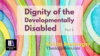 Dignity of the Developmentally Disabled, part 2