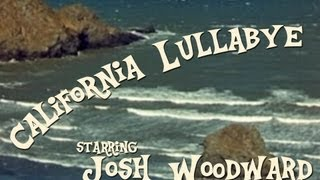 "Josh Woodward: ""California Lullabye"" (Official Video)"