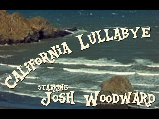 "Josh Woodward: ""California Lullabye"" (New VideoSong!)"