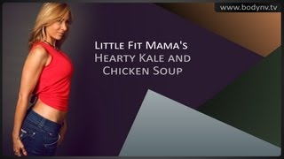 Little Fit Mama's Hearty Kale And Chicken Soup - Diet Tips - Bodynv.tv