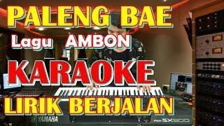 KARAOKE PALENG BAE LAGU AMBON ( NO VOCAL & LIRIK BERJALAN) KUNCI COWOK