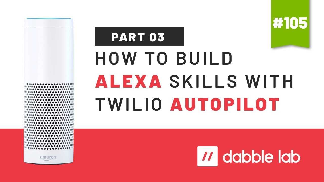 How to build Alexa skills with Twilio Autopilot - Part 3 - Dabble Lab #105