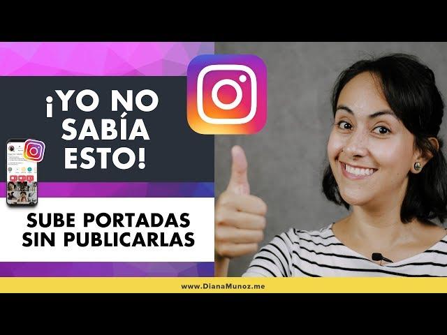 Sube Portadas para las Historias de Instagram SIN Publicarlas! (🔥 Nueva Función) | Diana Muñoz