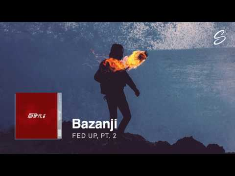 Bazanji - Fed Up, Pt. 2