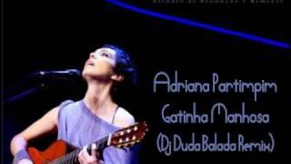Adriana Partimpim (Calcanhoto) - Gatinha Manhosa (Dj Duda Balada Remix)