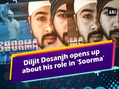 Diljit Dosanjh opens up about his role in 'Soorma' - Bollywood News