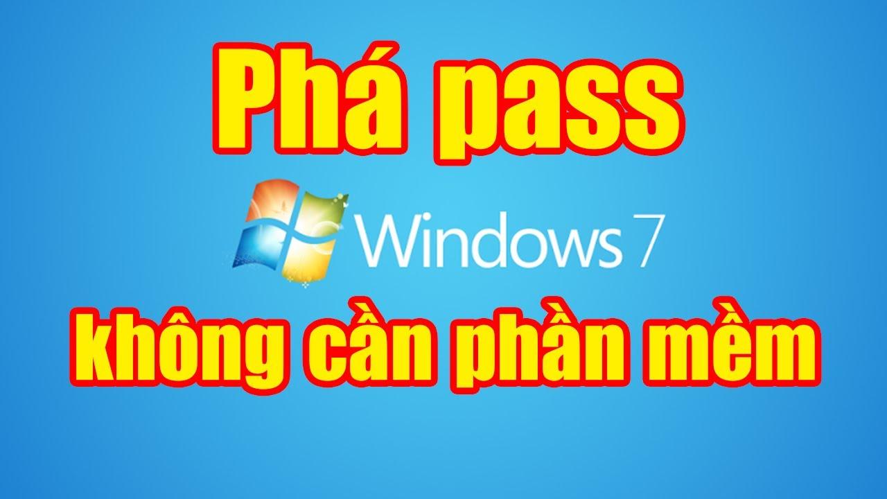 Phá pass Windows 7 không cần phần mềm