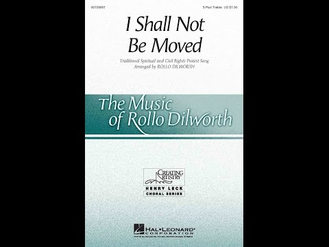 I Shall Not Be Moved - Arranged by Rollo Dilworth