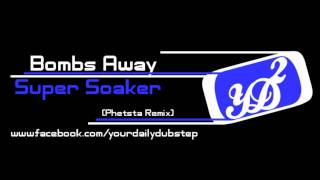 Bombs Away - Super Soaker (Phetsta Remix) [HD]