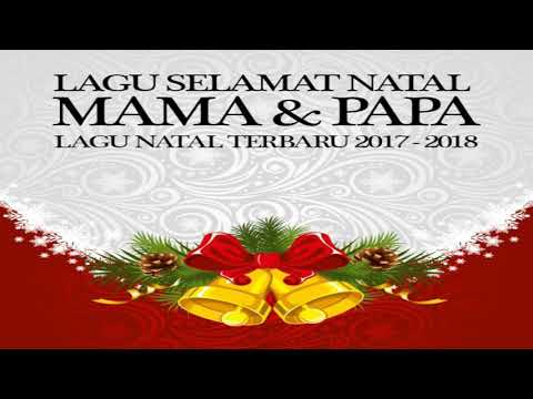 LAGU SELAMAT NATAL MAMA & PAPA LAGU NATAL TERBARU & TERPOPULER 2017 - 2018