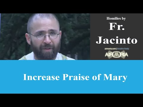 Increase Praise of Mary - Aug 17 - Homily - Fr Jacinto