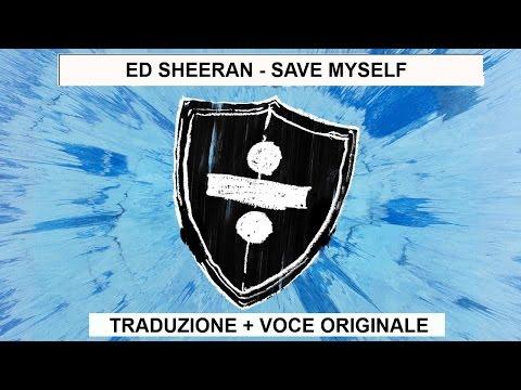 Ed Sheeran - Save Myself Traduzione + Voce originale