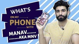 Manav Chabbra Aka MNV S What S On My Phone Phone Secrets Revealed India Forums