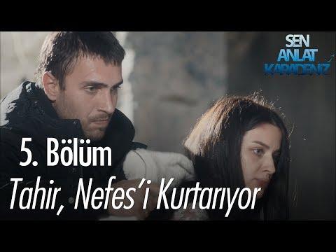 Tahir, Nefes'i kurtarıyor - Sen Anlat Karadeniz 5. Bölüm