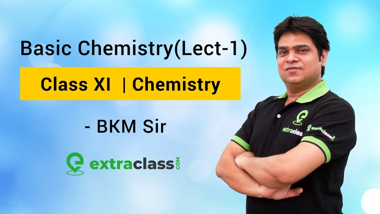 Basic Chemistry (Lecture 1) | Class XI JEE - Main & Advanced & NEET | By BKM Sir - IIT Delhi