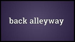 Back alleyway Meaning