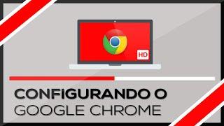 Como Configurar o Google Chrome