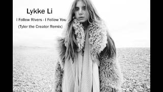 Lykke Li - I Follow Rivers - I Follow You Tyler the Creator remix