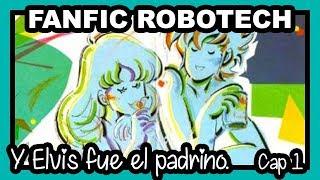 Fanfic Robotech - Y Elvis fue el padrino Cap.1