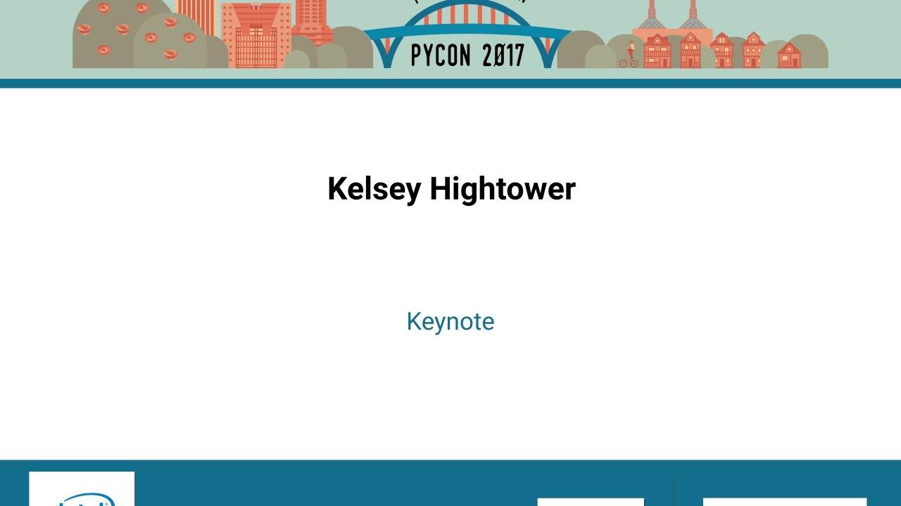 Kelsey Hightower - Keynote - Pycon 2017