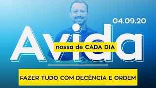 FAZER TUDO COM DECÊNCIA E ORDEM / A Vida Nossa de Cada Dia - 04/09/20