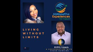 """All About The Experiences:  Living Without Limits--Featuring Charles """"Chuck"""" Hawkins"""