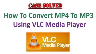 How to convert mp4 to mp3 using vlc media player videos