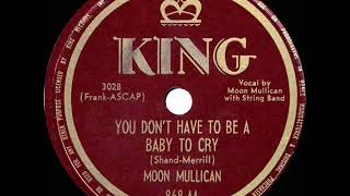 1st RECORDING OF: You Don't Have To Be A Baby To Cry - Moon Mullican (1950)