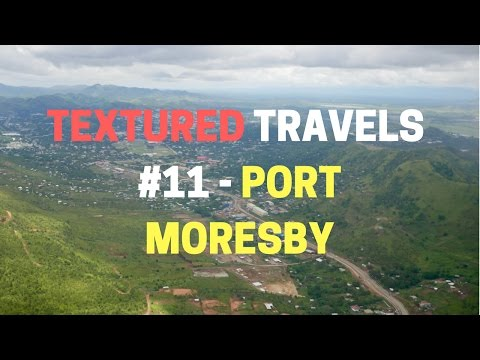 Textured Travels #11 - Powering down to Port Moresby, PNG