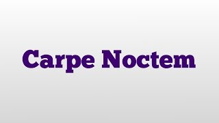 Carpe Noctem meaning and pronunciation