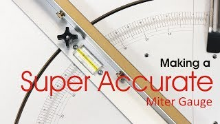 Making a Super Accurate Miter Gauge