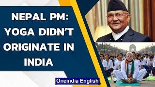 Nepal PM KP Sharma Oli stokes another row, says 'Yoga didn't originate in India'| Oneindia News