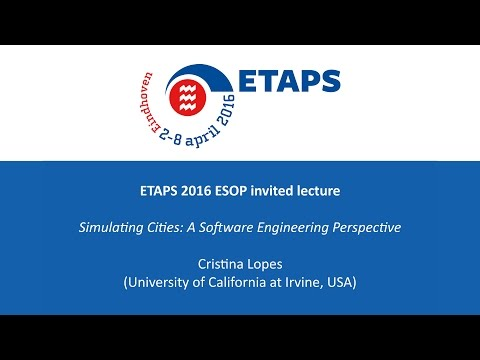 ETAPS / ESOP 2016 - Simulating Cities: A Software Engineering Perspective - Cristina Lopes