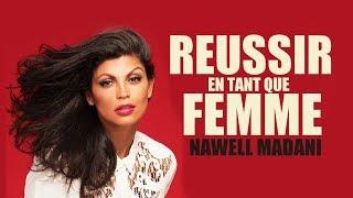 RÉUSSIR EN TANT QUE FEMME SELON NAWELL MADANI