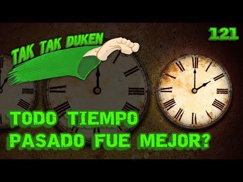 Tak Tak Duken - 121 - Todo tiempo pasado fue mejor?