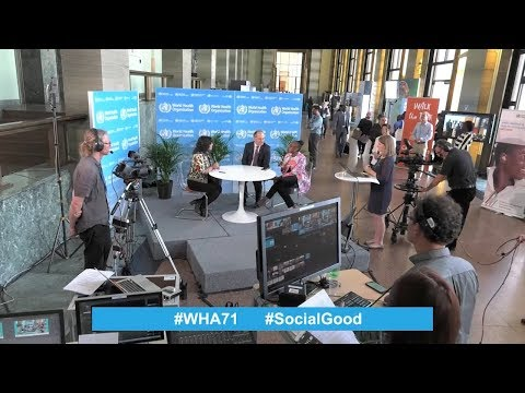 Live from the World Health Assembly: World Health +SocialGood, 24 May 2018