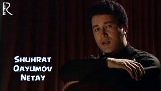 Shuhrat Qayumov - Netay | Шухрат Каюмов - Нетай