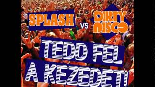 SPLASH vs DIRTYDISCO - TEDD FEL A KEZEDET (Radio edit)